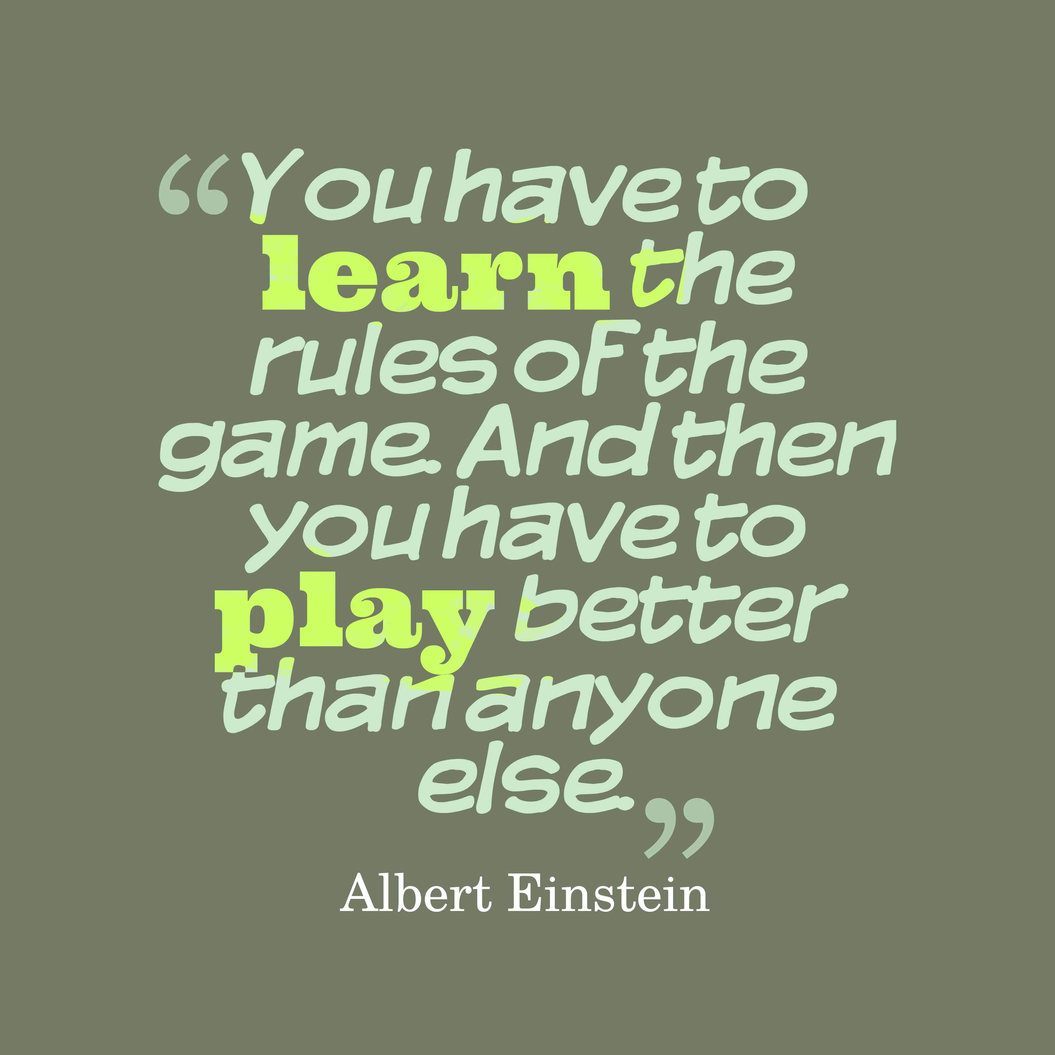 You have to learn the rules of the game. And... - BrainyQuote